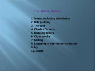 1.Tennis, including Wimbledon 2. Milk pudding 3. The cold 4. Charles Dickens