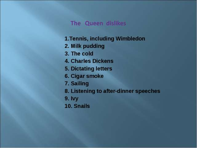 1.Tennis, including Wimbledon 2. Milk pudding 3. The cold 4. Charles Dickens...