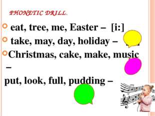PHONETIC DRILL. eat, tree, me, Easter – [i:] take, may, day, holiday – 	[ei]