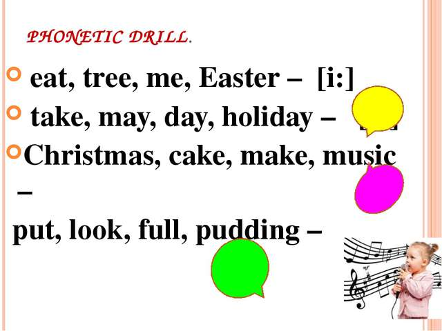 PHONETIC DRILL. eat, tree, me, Easter – [i:] take, may, day, holiday – 	[ei]...