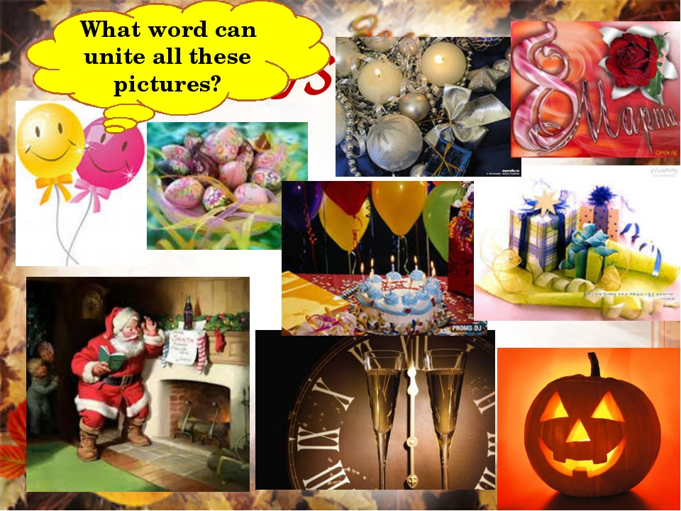 HOLIDAYS. What word can unite all these pictures?