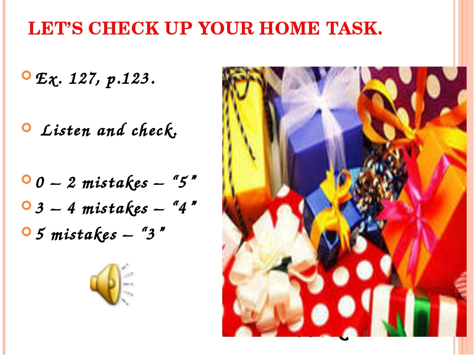 LET'S CHECK UP YOUR HOME TASK. Ex. 127, p.123. Listen and check. 0 – 2 mistak...