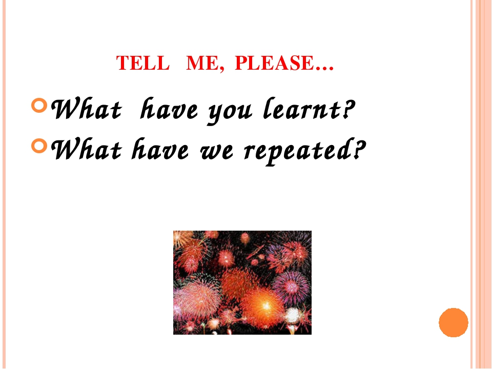 TELL ME, PLEASE… What have you learnt? What have we repeated?