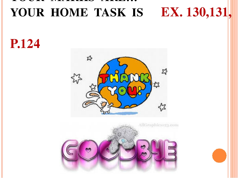 YOUR MARKS ARE… YOUR HOME TASK IS EX. 130,131, 									P.124