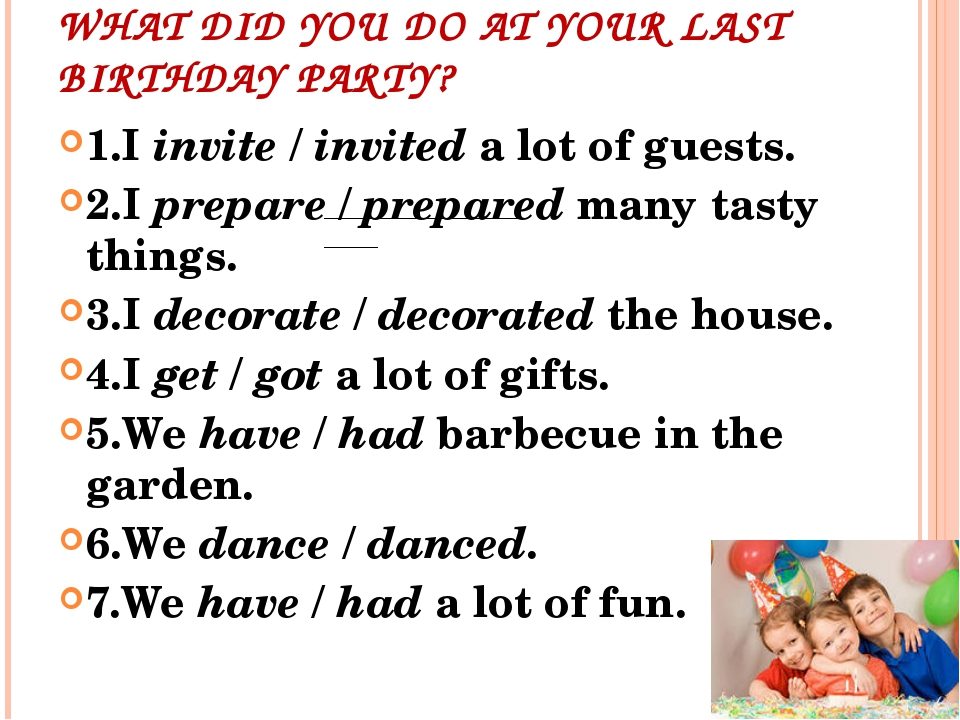 WHAT DID YOU DO AT YOUR LAST BIRTHDAY PARTY? 1.I invite / invited a lot of gu...