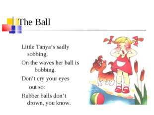 The Ball Little Tanya's sadly sobbing, On the waves her ball is bobbing. Don'