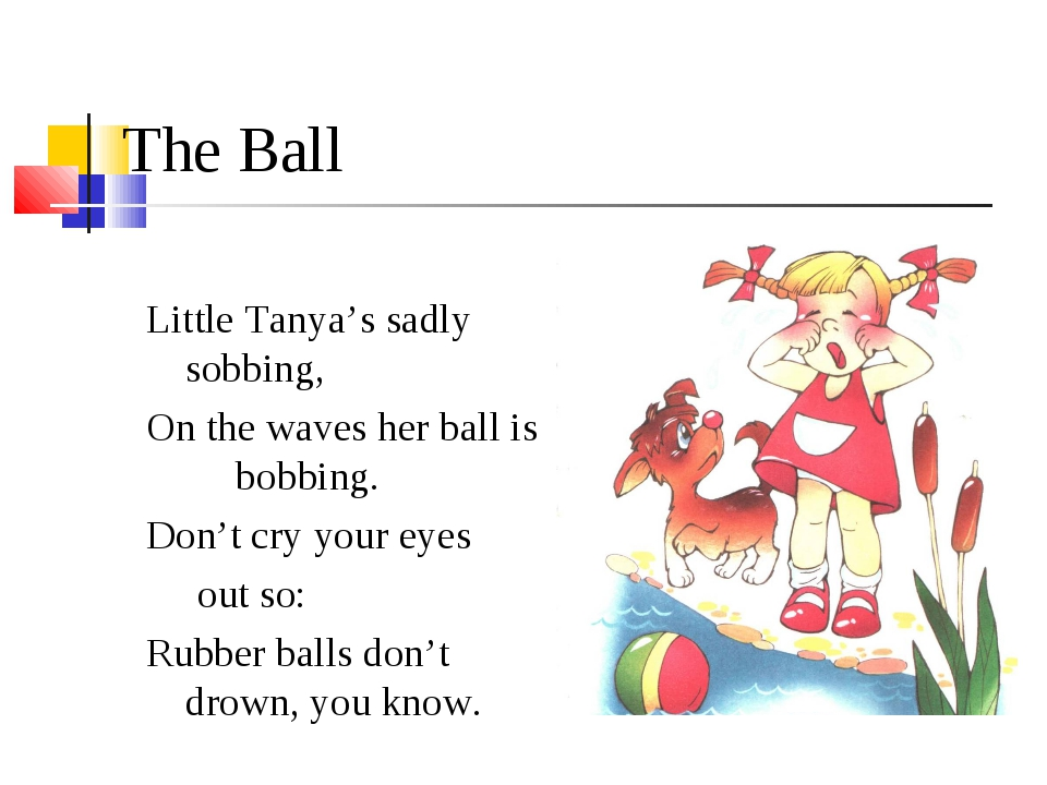 The Ball Little Tanya's sadly sobbing, On the waves her ball is bobbing. Don'...