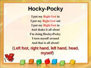 Hocky-Pocky I put my Right foot in I put my Right foot out I put my Right foo