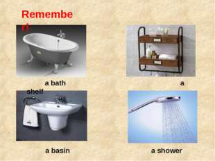 Remember! a bath a shelf a shower a basin