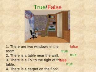 True/False 1. There are two windows in the room. 2. There is a table near the