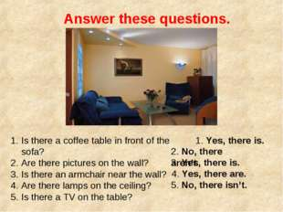 Answer these questions. Is there a coffee table in front of the sofa? Are the