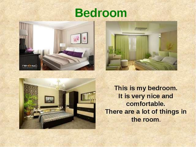 Bedroom This is my bedroom. It is very nice and comfortable. There are a lot...