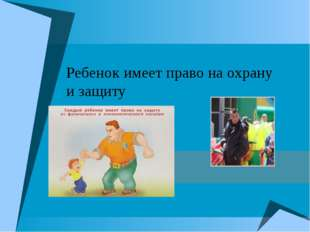 Ребенок имеет право на охрану и защиту
