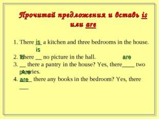 1. There __ a kitchen and three bedrooms in the house. 2. There __ no picture