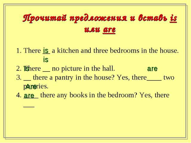 1. There __ a kitchen and three bedrooms in the house. 2. There __ no picture...