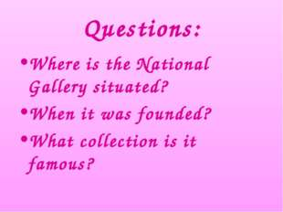 Questions: Where is the National Gallery situated? When it was founded? What