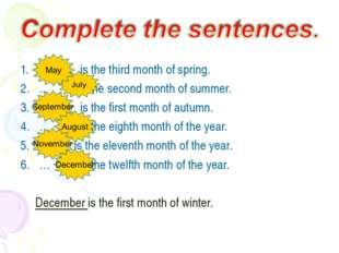 … is the third month of spring. ... is the second month of summer. … is the f