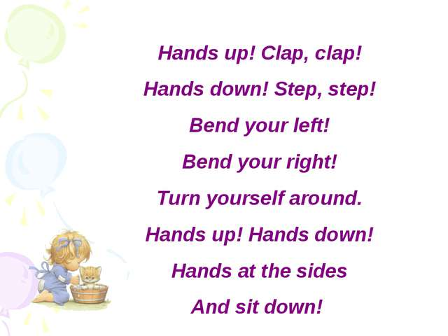 Hands up! Clap, clap! Hands down! Step, step! Bend your left! Bend your right...