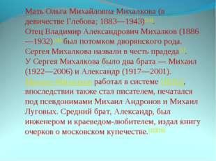 Мать Ольга Михайловна Михалкова (в девичестве Глебова; 1883—1943)[14]. Отец В