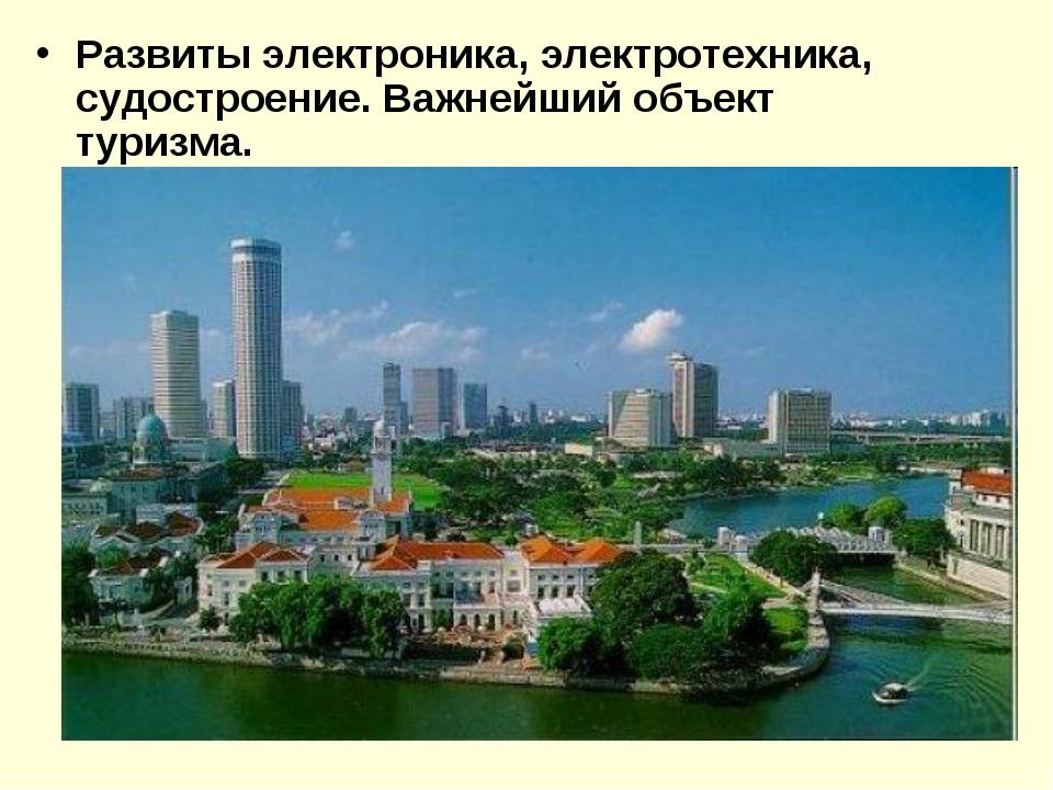 Развиты электроника, электротехника, судостроение. Важнейший объект туризма.