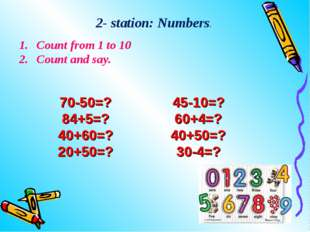 Count from 1 to 10 Count and say. 2- station: Numbers. 70-50=? 84+5=? 40+60=