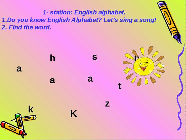 1- station: English alphabet. Do you know English Alphabet? Let's sing a song...