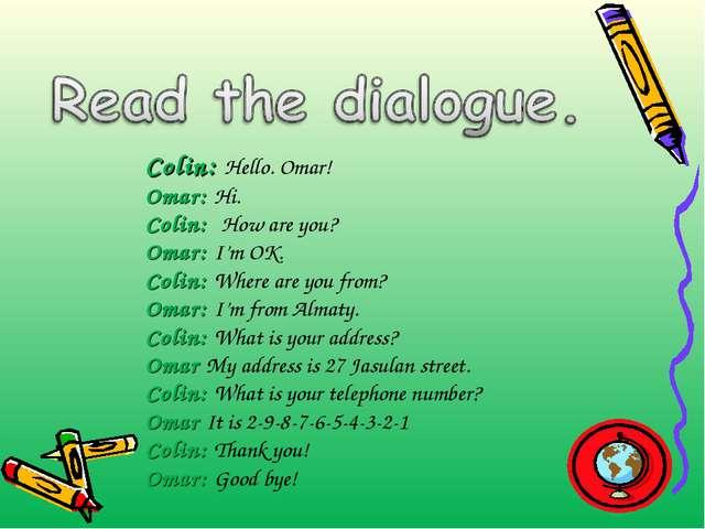 Colin: Hello. Omar! Omar: Hi. Colin: How are you? Omar: I'm OK. Colin: Where...