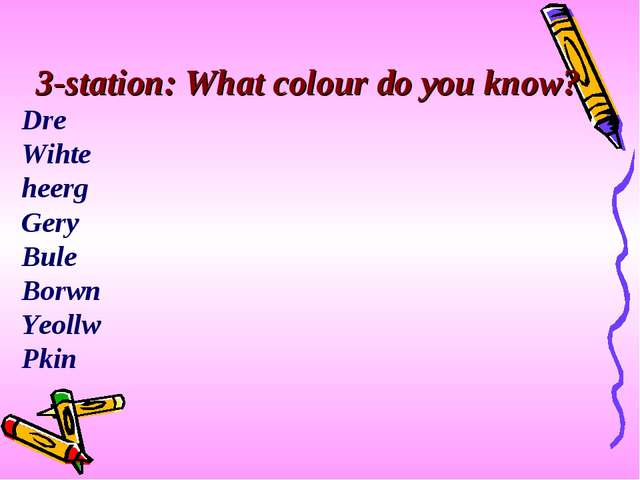 3-station: What colour do you know? Dre Wihte heerg Gery Bule Borwn Yeollw Pkin