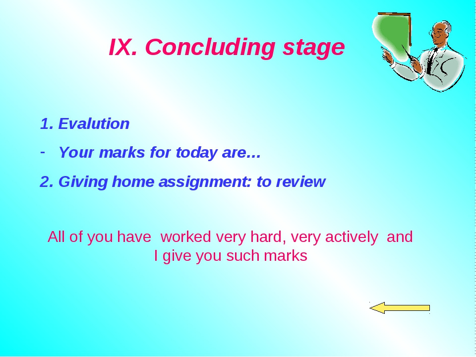 IX. Concluding stage Evalution Your marks for today are… 2. Giving home as...