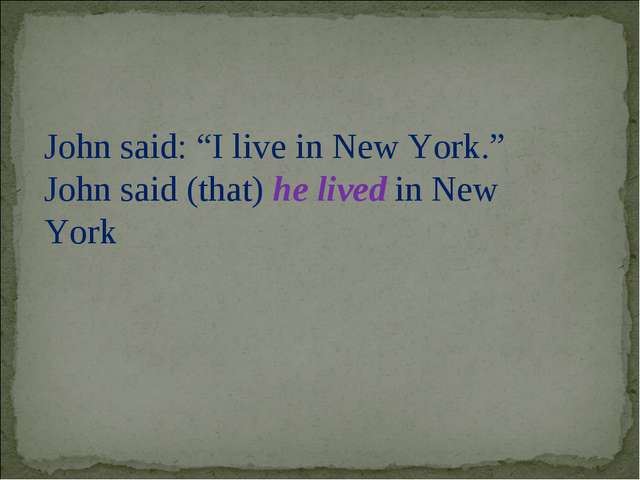 "John said: ""I live in New York."" John said (that) he lived in New York"