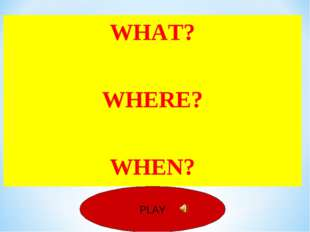 PLAY WHAT? WHERE? WHEN?