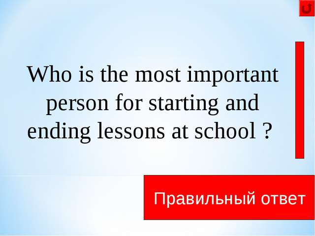 Who is the most important person for starting and ending lessons at school ?...
