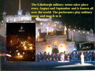 The Edinburgh military tattoo takes place every August and September and is k