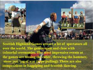 Scottish Highland Games attract a lot of spectators all over the world. The g