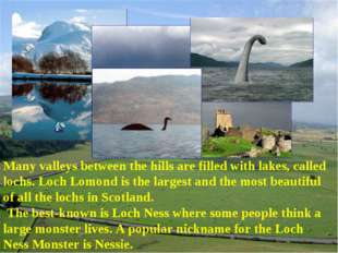 Many valleys between the hills are filled with lakes, called lochs. Loch Lomo