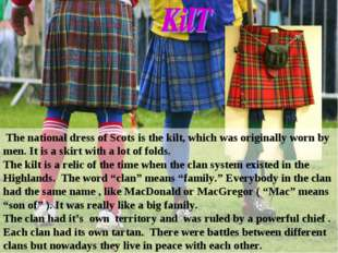 The national dress of Scots is the kilt, which was originally worn by men. I