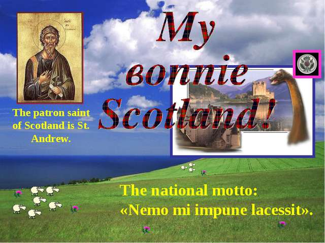 The national motto: «Nemo mi impune lacessit». The patron saint of Scotland i...