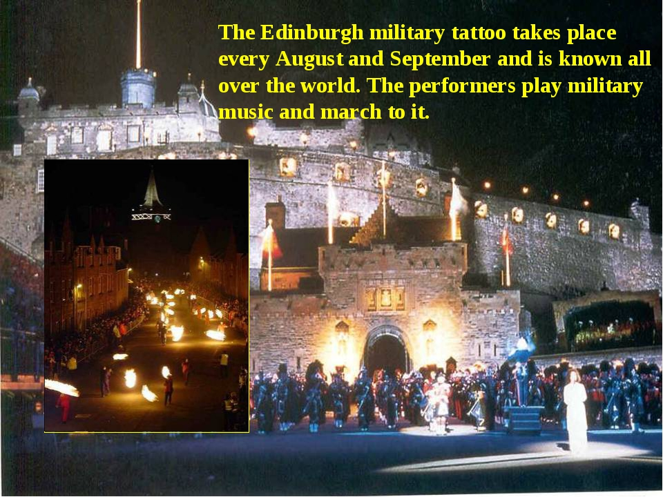 The Edinburgh military tattoo takes place every August and September and is k...