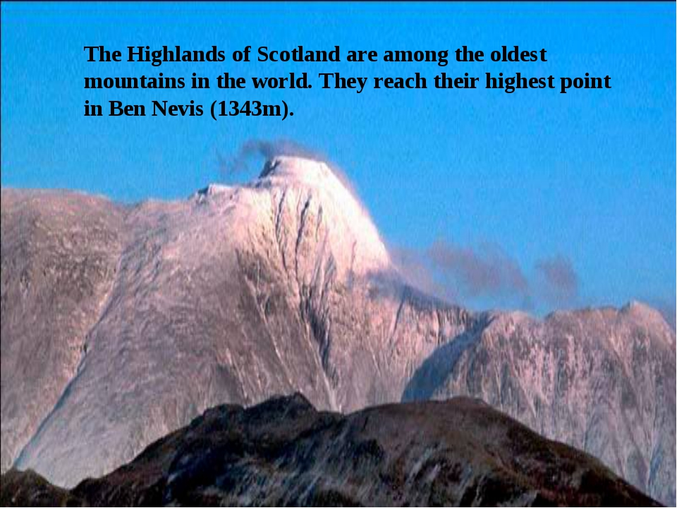 The Highlands of Scotland are among the oldest mountains in the world. They r...
