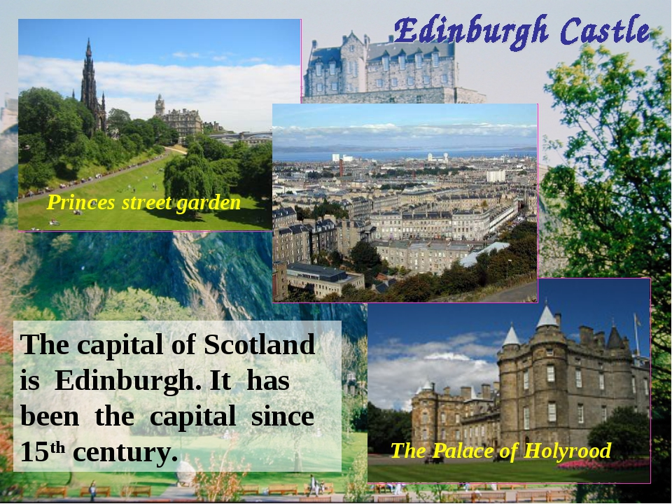 The capital of Scotland is Edinburgh. It has been the capital since 15th cent...