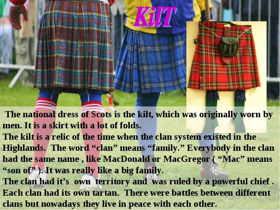 The national dress of Scots is the kilt, which was originally worn by men. I...