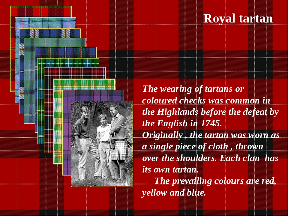 Royal tartan The wearing of tartans or coloured checks was common in the High...