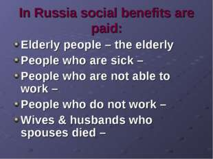 In Russia social benefits are paid: Elderly people – the elderly People who a