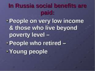 In Russia social benefits are paid: People on very low income & those who liv