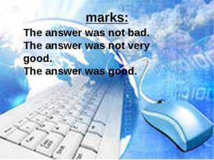 marks: : The answer was not bad. The answer was not very good. The answer was