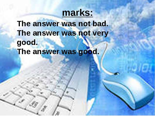 marks: : The answer was not bad. The answer was not very good. The answer was...