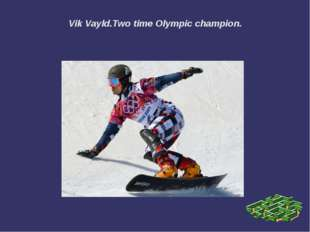 Vik Vayld.Two time Olympic champion.