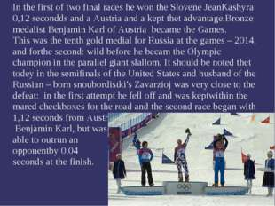 In the first of two final races he won the Slovene JeanKashyra 0,12 secondds