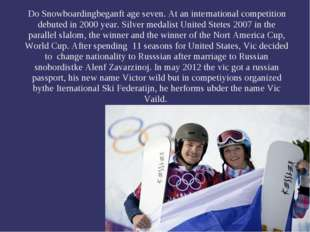 Do Snowboardingbeganft age seven. At an international competition debuted in