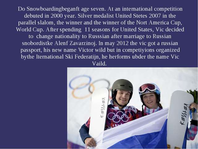 Do Snowboardingbeganft age seven. At an international competition debuted in...